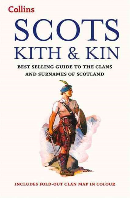 Collins Scots Kith and Kin: Bestselling guide to the Clans and Surnames of Scotland [New edition]
