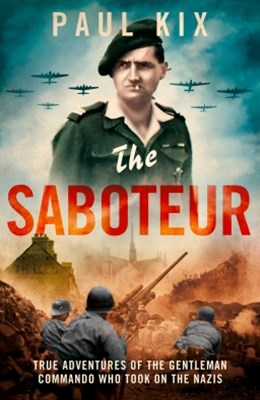 The Saboteur: True Adventures Of The Gentleman Commando Who Took On The Nazis