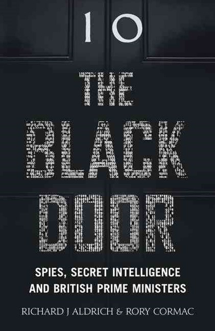 The Black Door: Spies, Secret Intelligence and British Prime Ministers