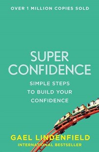 Super Confidence: Simple Steps to Build Your Confidence by Gael Lindenfield (9780007557981) - PaperBack - Social Sciences Psychology