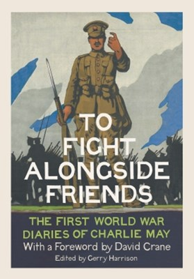 (ebook) To Fight Alongside Friends: The First World War Diaries of Charlie May