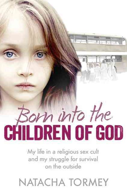 Born Into the Children of God: My Struggle to Escape a Religious Sex Cult