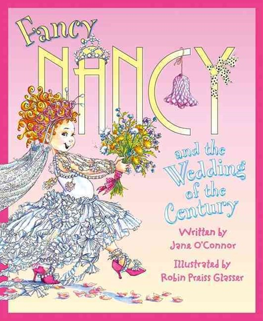 Fancy Nancy - Fancy Nancy And The Wedding Of The Century