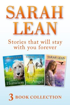 Sarah Lean - 3 Book Collection (A Dog Called Homeless, A Horse for Angel, The Forever Whale)