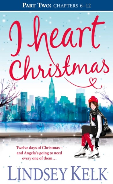 I Heart Christmas (Part Two: Chapters 6GÇô12) (I Heart Series, Book 6)