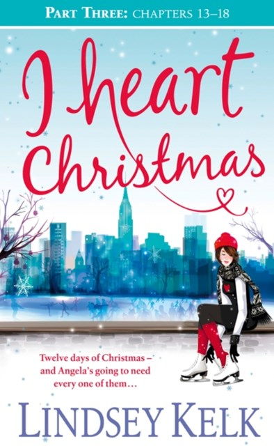 I Heart Christmas (Part Three: Chapters 13GÇô18) (I Heart Series, Book 6)