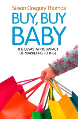 (ebook) Buy, Buy Baby: How Big Business Captures the Ultimate Consumer – Your Baby or Toddler