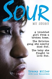 (ebook) Sour: My Story: A troubled girl from a broken home. The Brixton gang she nearly died for. The baby she fought to live for. - Biographies General Biographies