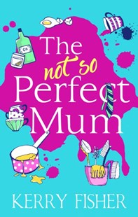 (ebook) The Not So Perfect Mum: The feel-good novel you have to read this year! - Modern & Contemporary Fiction General Fiction