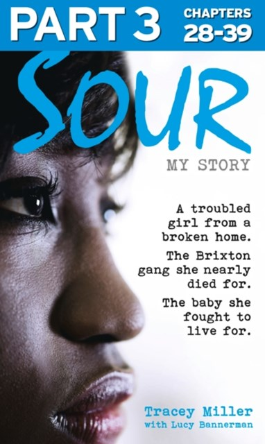 (ebook) Sour: My Story - Part 3 of 3: A troubled girl from a broken home. The Brixton gang she nearly died for. The baby she fought to live for.