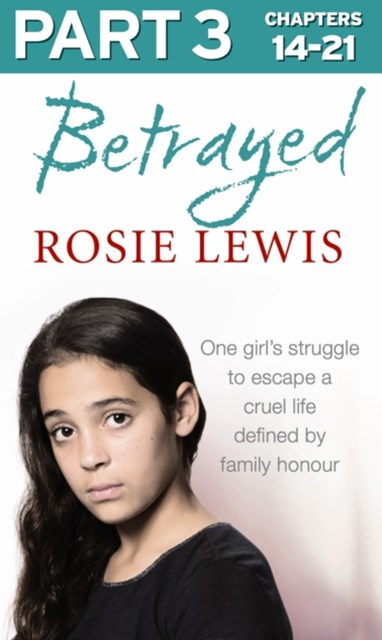 Betrayed: Part 3 of 3: The heartbreaking true story of a struggle to escape a cruel life defined by