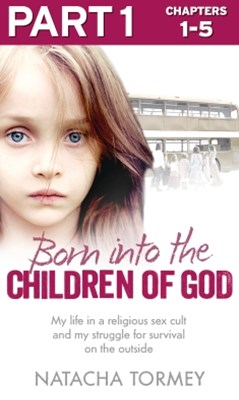 Born into the Children of God: Part 1 of 3: My life in a religious sex cult and my struggle for survival on the outside