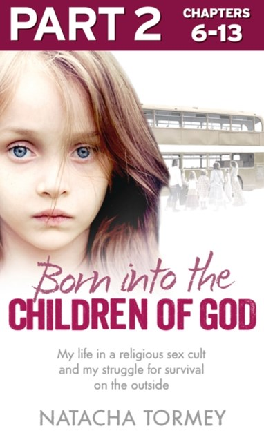 Born into the Children of God: Part 2 of 3: My life in a religious sex cult and my struggle for survival on the outside