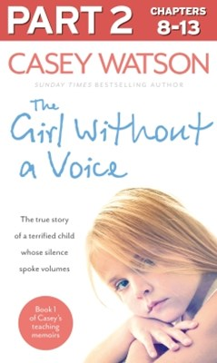 The Girl Without a Voice: Part 2 of 3: The true story of a terrified child whose silence spoke volumes