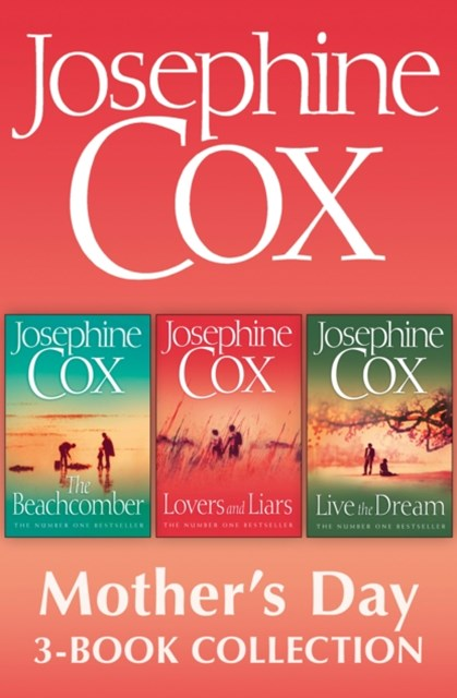 Josephine Cox MotherGÇÖs Day 3-Book Collection: Live the Dream, Lovers and Liars, The Beachcomber