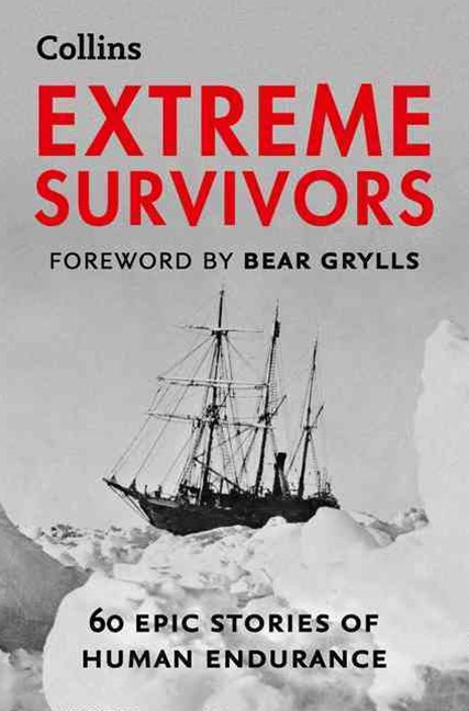Extreme Survivors: 60 Epic Stories of Human Endurance [New Edition]