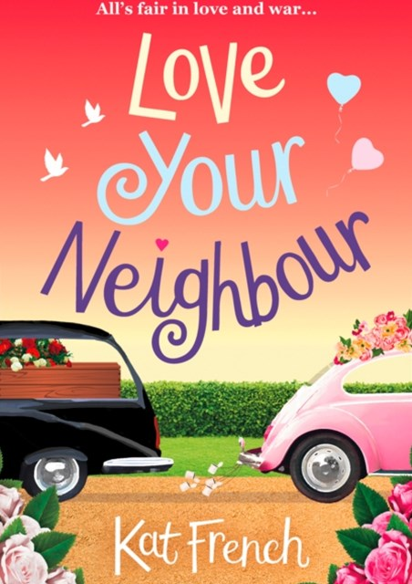 Love Your Neighbour: A laugh-out-loud love story with a heart of gold