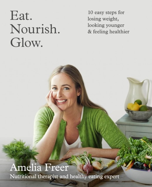 (ebook) Eat. Nourish. Glow.: 10 easy steps for losing weight, looking younger & feeling healthier