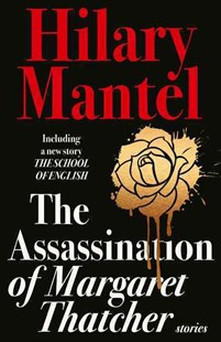 The Assassination of Margaret Thatcher by Hilary Mantel (9780007580996) - PaperBack - Modern & Contemporary Fiction General Fiction