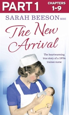 (ebook) The New Arrival: Part 1 of 3: The Heartwarming True Story of a 1970s Trainee Nurse