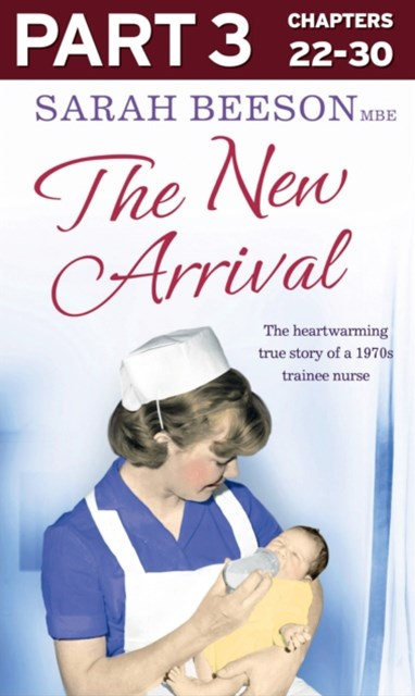 (ebook) The New Arrival: Part 3 of 3: The Heartwarming True Story of a 1970s Trainee Nurse