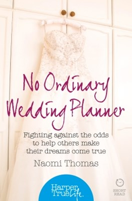 No Ordinary Wedding Planner: Fighting against the odds to help others make their dreams come true (HarperTrue Life – A Short Read)