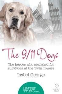 (ebook) The 9/11 Dogs: The heroes who searched for survivors at Ground Zero (HarperTrue Friend – A Short Read) - Biographies Military