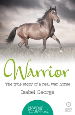 (ebook) Warrior: The true story of the real war horse (HarperTrue Friend – A Short Read)