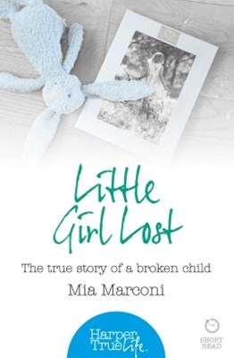 Little Girl Lost: The true story of a broken child (HarperTrue Life – A Short Read)