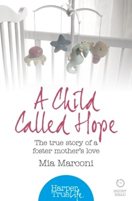 A Child Called Hope: The true story of a foster motherGÇÖs love (HarperTrue Life GÇô A Short Read)