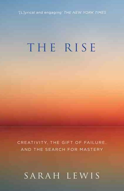 The Rise: Creativity, the Gift of Failure and the Search for Mastery