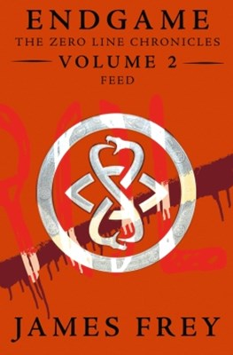 Feed (Endgame: The Zero Line Chronicles, Book 2)