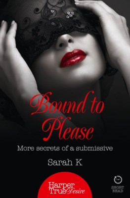 (ebook) Bound to Please: More secrets from a submissive (HarperTrue Desire – A Short Read)