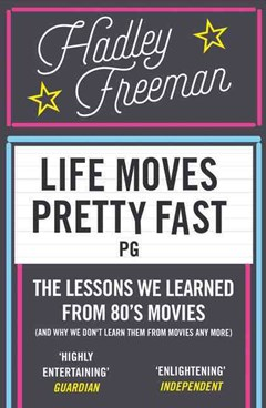 Life Moves Pretty Fast: The Lessons We Learned From Eighties Movies (AndWhy We Don