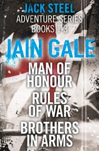 (ebook) Jack Steel Adventure Series Books 1-3: Man of Honour, Rules of War, Brothers in Arms - Adventure Fiction Modern