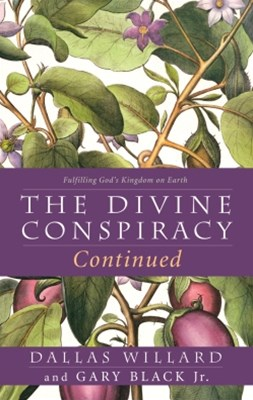 The Divine Conspiracy Continued: Fulfilling GodGÇÖs Kingdom on Earth