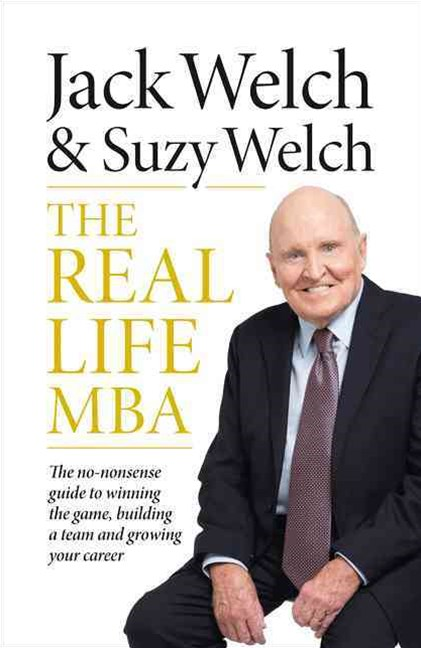 The Real-Life MBA: The no-nonsense guide to winning the game, building ateam and growing your caree