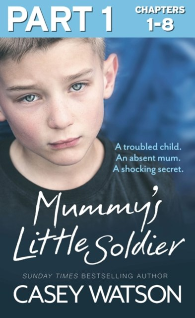 MummyGÇÖs Little Soldier: Part 1 of 3: A troubled child. An absent mum. A shocking secret.