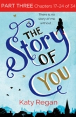 Story of You: Part Three, Chapters 17-24 of 34