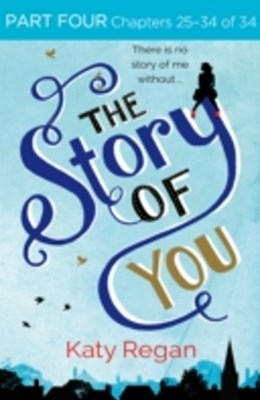 Story of You: Part Four, Chapters 25-34 of 34