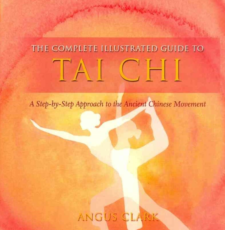 The Complete Illustrated Guide To - Tai Chi: A Step-by-step Approach To The Ancient Chinese Movement