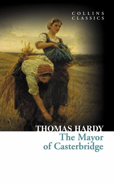 Collins Classics: The Mayor Of Casterbridge