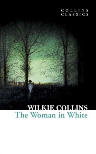 Collins Classics: The Woman In White