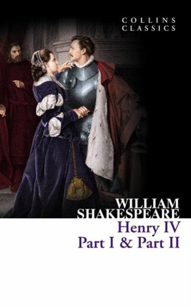 Collins Classics: Henry IV, Part 1 And Part 2