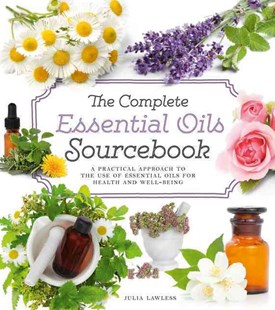 The Complete Essential Oils Sourcebook: A Practical Approach To The Use Of Essential Oils For Health And Well-being by Julia Lawless (9780007950898) - PaperBack - Health & Wellbeing Alternative Health