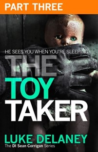 (ebook) The Toy Taker: Part 3, Chapter 6 to 9 (DI Sean Corrigan, Book 3) - Crime Anthologies