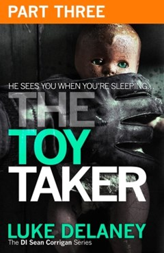 The Toy Taker: Part 3, Chapter 6 to 9 (DI Sean Corrigan, Book 3)