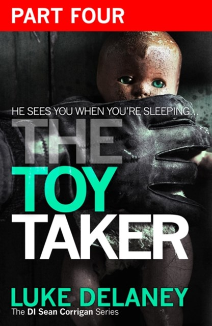 The Toy Taker: Part 4, Chapter 10 to 15 (DI Sean Corrigan, Book 3)
