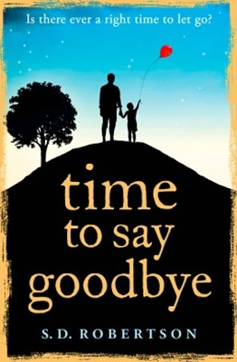 (ebook) Time to Say Goodbye: a heart-rending novel about a father's love for his daughter