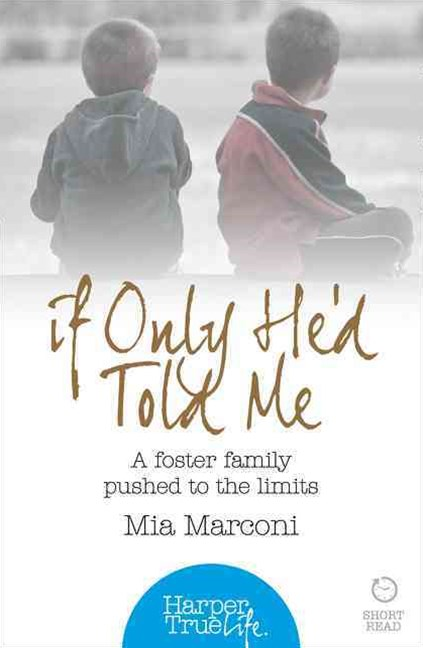 If Only He'd Told Me: A Foster Family Pushed to the Limits